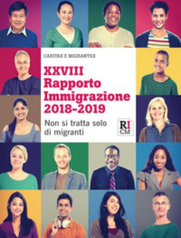 XXVIII Rapporto immigrazione 2018-2019. Non si tratta solo di migranti - Fondazione Migrantes |