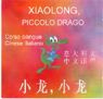 Xiaolong-Piccolo drago. Corso bilingue. CD-ROM