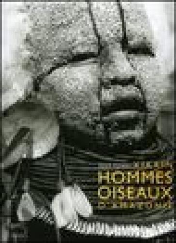 Xikrin. Hommes oiseaux d'Amazonie - René Fuerst  