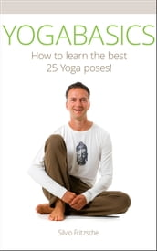 YOGABASICS - How to Learn the Best 25 Yoga Poses