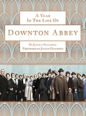 A Year in the Life of Downton Abbey (companion to series 5)