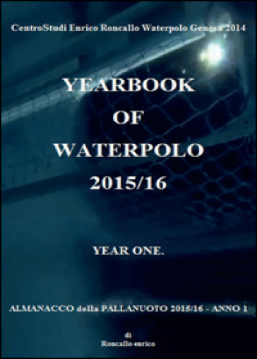 Yearbook of waterpolo. Ediz. italiana. 1: 2015/2016 - Enrico Roncallo |