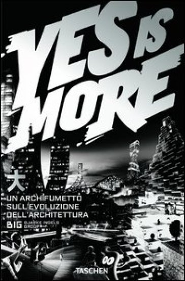 Yes is more. An archicomic on architectural evolution. Ediz. italiana