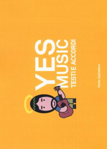 Yes music. Testi a e accordi - Paolo Spoladore   Thecosgala.com