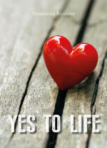 Yes to life - Simonetta Rizzotto  
