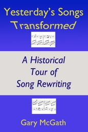 Yesterday s Songs Transformed: A Historical Tour of Song Rewriting