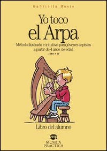 Yo toco el arpa. Método ilustrado e intuitivo para jovenes arpistas a partir de 4 anos de edad. Con CD Audio - Gabriella Bosio | Rochesterscifianimecon.com