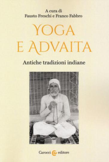 Yoga e Advaita. Antiche tradizioni indiane - F. Freschi |