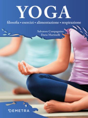 Yoga. Filosofia, esercizi, alimentazione, respirazione - Salvatore Compagnino |