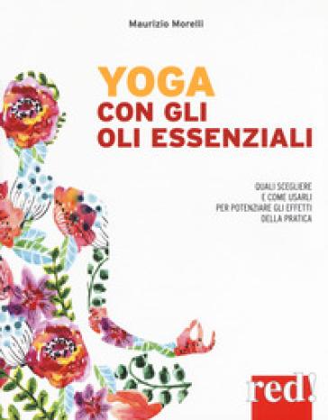 Yoga con gli oli essenziali - Maurizio Morelli |