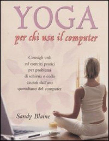 Yoga per chi lavora al computer - Sandy Blaine  