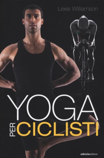 Yoga per ciclisti - Lexie Williamson | Thecosgala.com