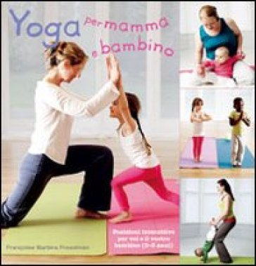 Yoga per mamma e bambino - Francoise Barbira Freedman |