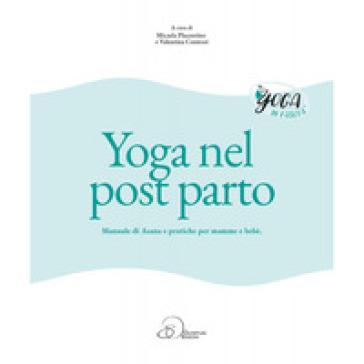 Yoga nel post parto. Manuale di asana e pratiche per mamme e bebè - Micaela Placentino |