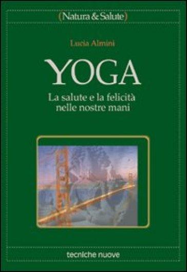 Yoga. La salute e la felicità nelle nostre mani