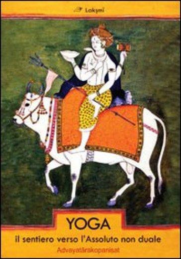 Yoga. Il sentiero verso l'assoluto non duale. Advayatarakopanishat - Paramhansa Yogananda | Jonathanterrington.com