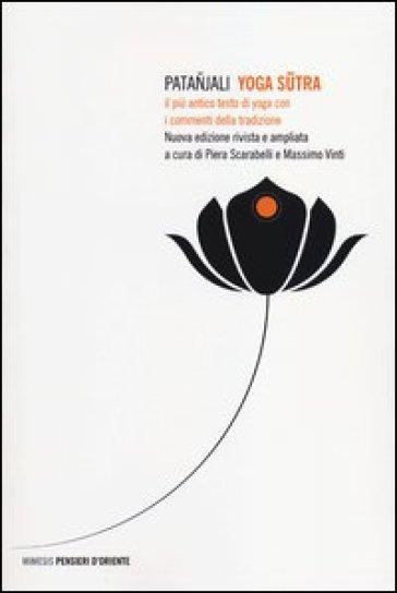Yoga sutra. Il più antico testo di yoga con i commenti della tradizione - Patanjali   Rochesterscifianimecon.com
