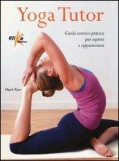 Yoga tutor. Guida teorico-pratica per esperti e appassionati