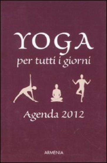 Yoga per tutti i giorni. Agenda 2012 - Birgit F. Carrasco |