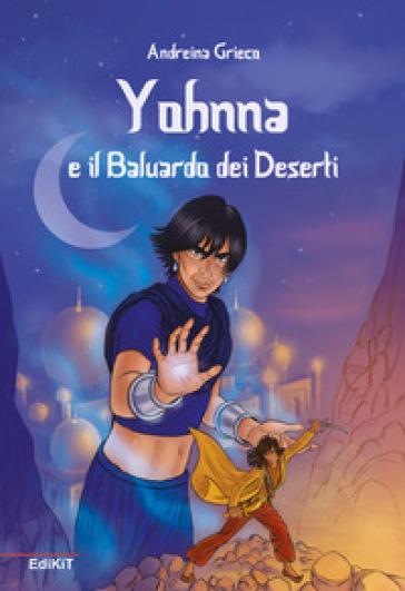 Yohnna e il baluardo dei deserti - Andreina Grieco |