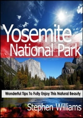Yosemite National Park: Wonderful Tips To Fully Enjoy This Natural Beauty