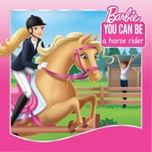 You Can Be a Horse Rider (Barbie: You Can Be Series)