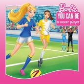 You Can Be a Soccer Player (Barbie: You Can Be Series)
