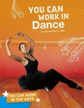 You Can Work in the Arts: You Can Work in Dance