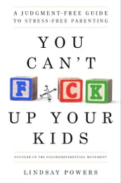 You Can t F*ck Up Your Kids