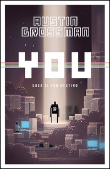 You. Crea il tuo destino - Austin Grossman pdf epub