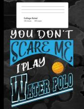 You Don t Scare Me I Play Water Polo