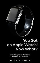 You Got An Apple Watch! Now What?