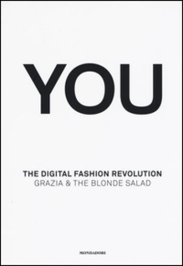 You. The digital fashion revolution. Ediz. italiana e inglese - Arianna Piazza |
