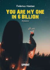 You are my one in 6 billion. Ediz. italiana