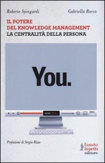 You. Il potere del knowledge management la centralità della persona - Roberto Spingardi |