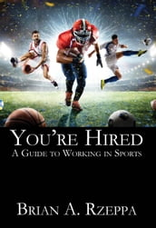 You re Hired: A Guide to Working in Sports