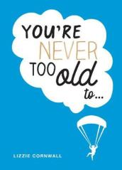 You re Never Too Old to...