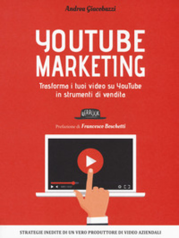 YouTube marketing. Trasforma i tuoi video su YouTube in strumenti di vendita - Andrea Giacobazzi |