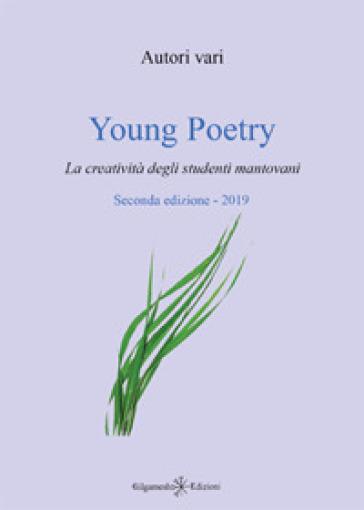 Young poetry. La creatività degli studenti mantovani. Ediz. integrale - La Corte dei Poeti |