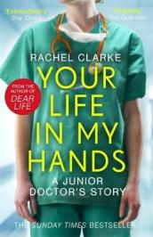 Your Life In My Hands - a Junior Doctor s Story