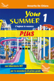Your Summer Plus. L inglese in vacanza. Con laboratorio KET. Per la Scuola media. Con CD-Audio. 1.