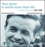 Your grace is worth more than life. Eugenio Corecco 1931-1995