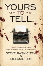 Yours to Tell: Dialogues on the Art & Practice of Writing