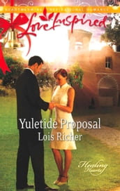 Yuletide Proposal (Mills & Boon Love Inspired) (Healing Hearts, Book 2)