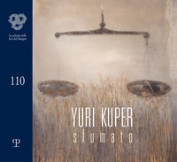 Yuri Kuper. Sfumato. Catalogo della mostra (Firenze, 6-30 marzo 2020). Ediz. illustrata