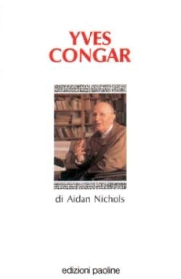 Yves Congar - Aidan Nichols |