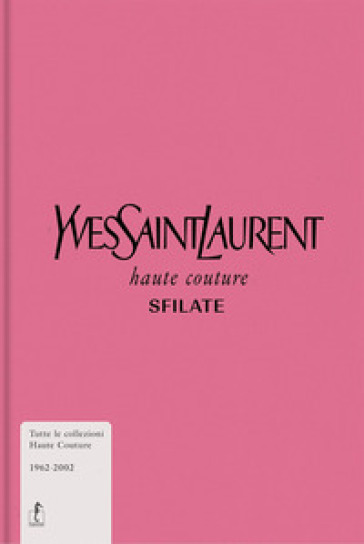 Yves Saint-Laurent. Haute couture. Sfilate. Tutte le collezioni haute couture 1962-2002. Ediz. illustrata - Musée Yves Saint-Laurent Paris | Thecosgala.com