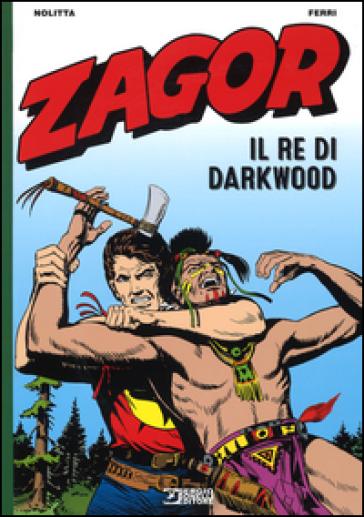 Zagor. Il re di Darkwood - Guido Nolitta |
