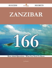 Zanzibar 166 Success Secrets - 166 Most Asked Questions On Zanzibar - What You Need To Know