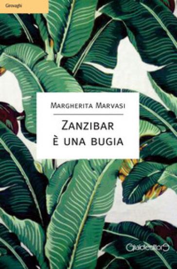 Zanzibar è una bugia - Margherita Marvasi  
